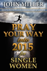 Pray Your Way Into 2015 for Single Women ebook by John Miller