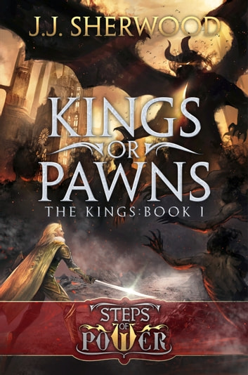 Kings or Pawns (Steps of Power: The Kings Book 1) ebook by JJ Sherwood