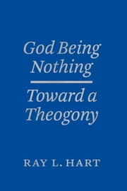 God Being Nothing - Toward a Theogony ebook by Ray L. Hart