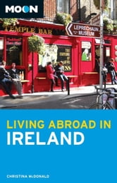 Moon Living Abroad in Ireland ebook by Christina McDonald