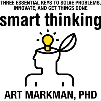 Smart Thinking - Three Essential Keys to Solve Problems, Innovate, and Get Things Done audiobook by Art Markman