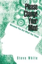 Please Change Your Mind ebook by Steve White