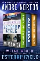 Witch World: Estcarp Cycle - Trey of Swords, Ware Hawk, and The Gate of the Cat eBook by Andre Norton