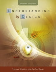 Understanding by Design Expanded 2nd Edition ebook by Wiggins, Grant