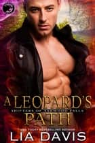 A Leopard's Path - Shifters of Ashwood Falls, #8 ebook by
