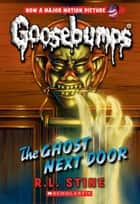 The Ghost Next Door ebook by R.L. Stine