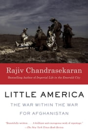 Little America - The War Within the War for Afghanistan ebook by Rajiv Chandrasekaran