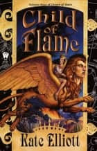 Child of Flame ebook by Kate Elliott
