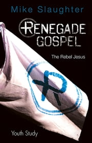 Renegade Gospel Youth Study - The Rebel Jesus ebook by Mike Slaughter