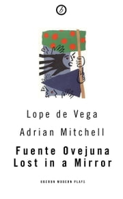 Fuente Ovejuna / Lost in a Mirror ebook by Adrian Mitchell,Lope De Vega
