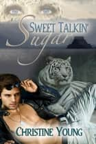 Sweet Talkin' Sugar ebook by Christine Young