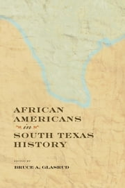 African Americans in South Texas History ebook by Bruce A. Glasrud,Cary D. Wintz,Larry P. Knight,Kenneth W. Howell,Rebecca Kosary,Sara R. Massey,Rue Wood,Janice L. Sumler-Edmond,Jennifer Borrer,Edward Byerly,Judith Kaaz Doyle,Rob Fink,David Louzon,Robert A. Goldberg,Jeanette Nyda Passty