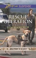 Rescue Operation (Mills & Boon Love Inspired Suspense) (Military K-9 Unit, Book 5) eBook by Lenora Worth