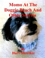 Momo At The Doggie Beach And Other Stories ebook by Harv Sterriker