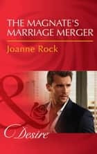 The Magnate's Marriage Merger (Mills & Boon Desire) (The McNeill Magnates, Book 2) eBook by Joanne Rock