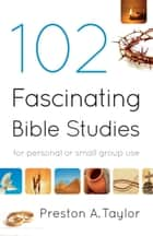 102 Fascinating Bible Studies ebook by Preston A. Taylor