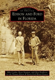 Edison and Ford in Florida ebook by Mike Cosden,Brent Newman,Chris Pendleton,The Thomas Edison & Henry Ford Winter Estates