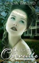 Daughter of Oreveille ebook by Tricia Ballad
