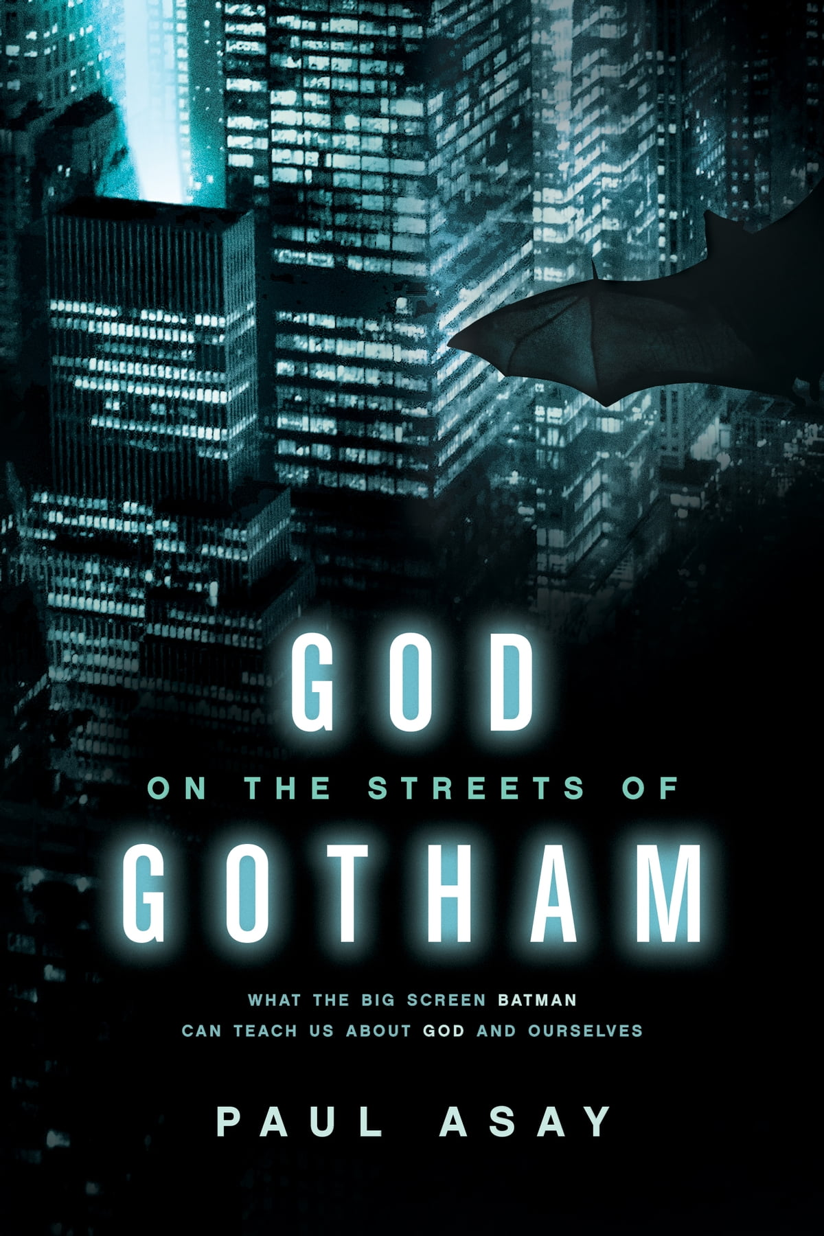 God on the Streets of Gotham: What the Big Screen Batman Can Teach Us about  God and Ourselves eBook by Paul Asay - 9781414374291 | Rakuten Kobo