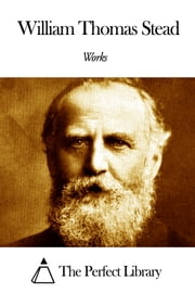 Works of William Thomas Stead ebook by William Thomas Stead