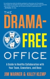 The Drama-Free Office: A Guide to Healthy Collaboration with Your Team, Coworkers, and Boss ebook by Jim Warner; Kaley Klemp