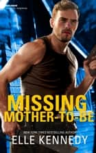 Missing Mother-To-Be - An Intense Abduction Romantic Suspense ebook by Elle Kennedy