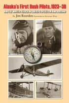 Alaska's First Bush Pilots, 1923-30 - And The Winter In Siberia For Eielson and Borland ebook by Jim Rearden, Richard Wien