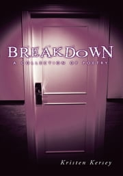 Breakdown - A Collection of Poetry ebook by Kristen Kersey