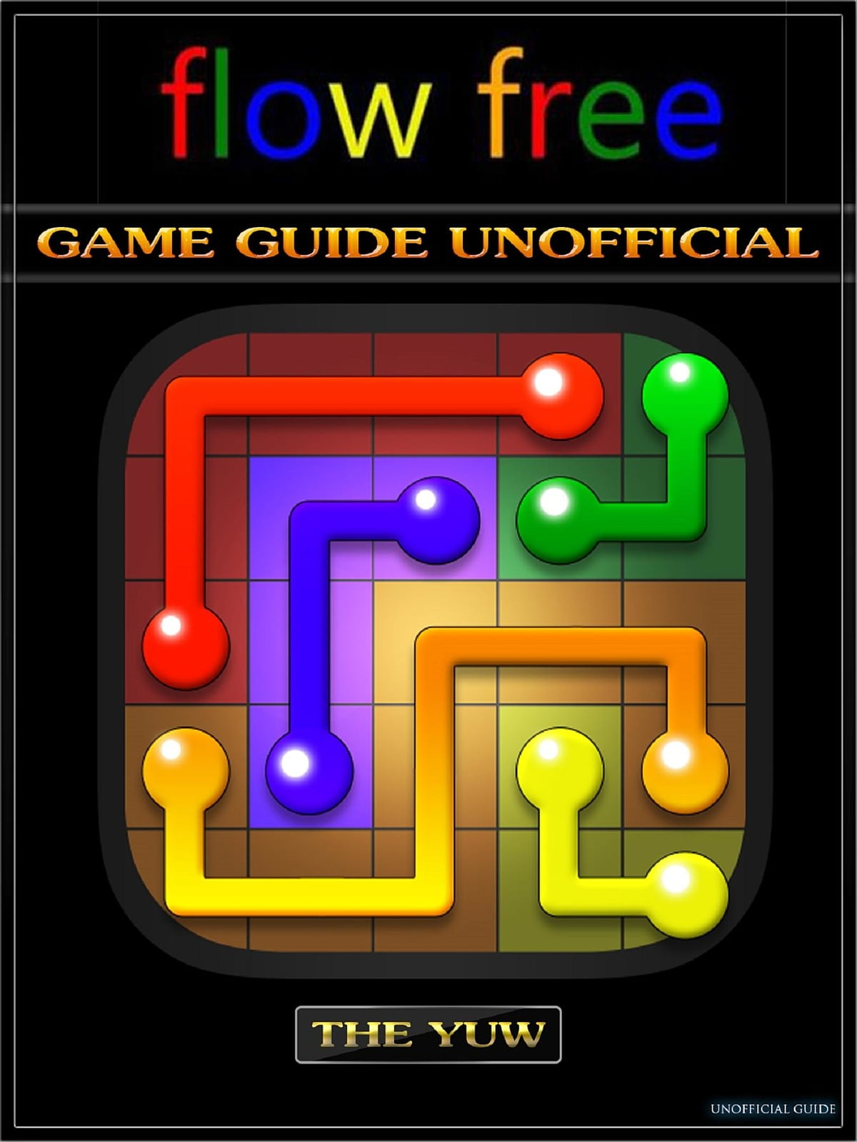 Flow Free Game Guide Unofficial ebook by The Yuw - Rakuten Kobo
