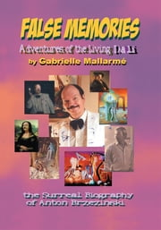 FALSE MEMORIES: Adventures of the Living Dali - The Surreal Biography of Anton Brzezinski ebook by Gabrielle Mallarmé