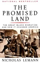 The Promised Land - The Great Black Migration and How It Changed America eBook by Nicholas Lemann