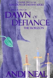 Dawn of Defiance: The Horizon (Kingdom of Destiny Book 7) ebook by Andi Neal