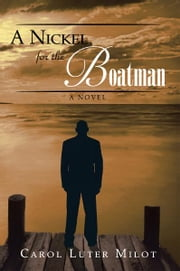 A Nickel for the Boatman ebook by Carol Luter Milot