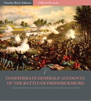 Official Records of the Union and Confederate Armies: Confederate Generals Accounts of the Battle of Fredericksburg ebook by Robert E. Lee, Stonewall Jackson, & James Longstreet