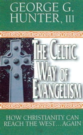 The Celtic Way of Evangelism: How Christianity Can Reach the West . . . Again ebook by Hunter, George
