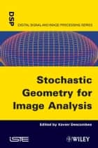 Stochastic Geometry for Image Analysis ebook by Xavier Descombes