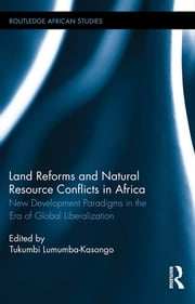 Land Reforms and Natural Resource Conflicts in Africa - New Development Paradigms in the Era of Global Liberalization ebook by Tukumbi Lumumba-Kasongo
