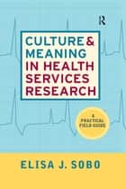 Culture and Meaning in Health Services Research - An Applied Approach ebook by Elisa J Sobo