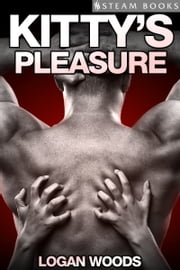 Kitty's Pleasure ebook by Logan Woods,Steam Books