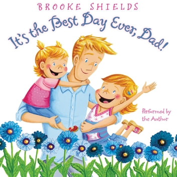 It's the Best Day Ever, Dad! audiobook by Brooke Shields