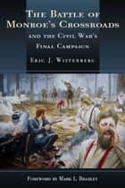 Battle of Monroe's Crossroads ebook by Eric Wittenberg