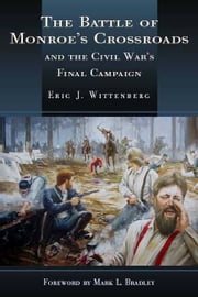 Battle of Monroe's Crossroads - The Civil War's Last Campaign ebook by Eric Wittenberg