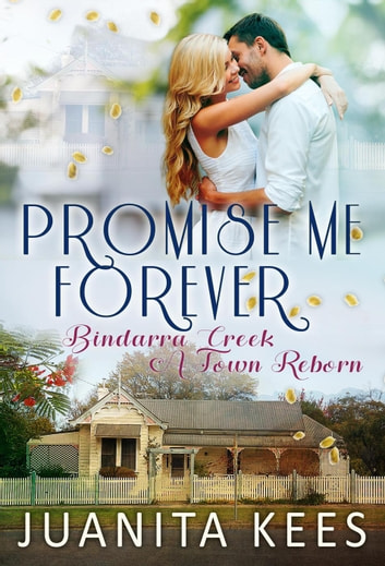 Promise Me Forever - Bindarra Creek A Town Reborn, #8 ebook by Juanita Kees