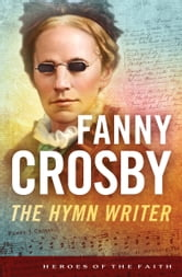 Fanny Crosby - The Hymn Writer ebook by Bernard Ruffin