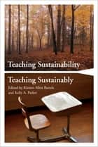Teaching Sustainability / Teaching Sustainably ebook by Kirsten Allen Bartels, Kelly A. Parker