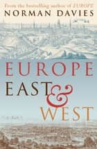 Europe East And West ebook by Norman Davies