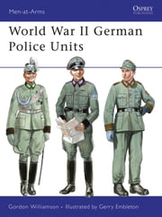 World War II German Police Units ebook by Gordon Williamson, Gerry Embleton