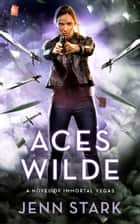 Aces Wilde - Immortal Vegas, Book 5 ebook by Jenn Stark
