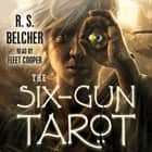 The Six-Gun Tarot audiobook by R. S. Belcher