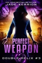 Perfect Weapon ebook by Jade Kerrion, Double Helix